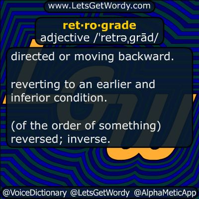 retrograde 04/29/2016 GFX Definition of the Day ret·ro·grade adjective /ˈretrəˌɡrād/ directed or moving #backward #reverting to an #earlier and #inferior condition. (of the order of something) #reversed #inverse #LetsGetWordy #dailyGFXdef #retrograde