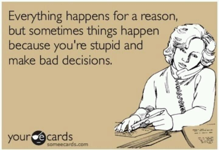 Hahahahah!!Bad Decision, Laugh, Envelopes, Quotes, So True, Funny Stuff, Things, Ecards, True Stories