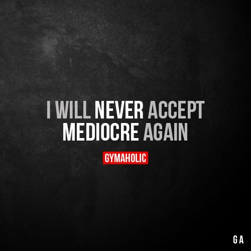 I Will Never Accept Mediocre again. More motivation: https://www.gymaholic.co #gymaholic #fitness #motivation