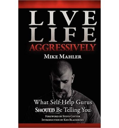 Live Life Aggressively - Mike Mahler