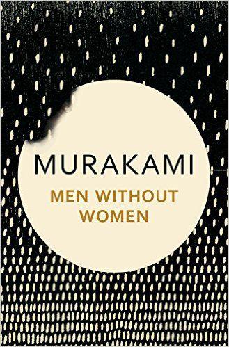 Men Without Women: Stories: Amazon.co.uk: Haruki Murakami, Philip Gabriel, Ted Goossen: 9781911215370: Books