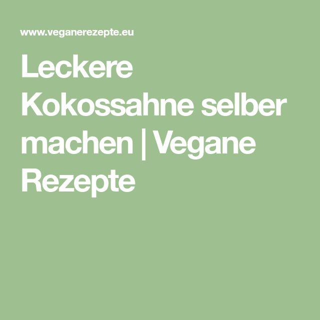 Leckere Kokossahne selber machen | Vegane Rezepte