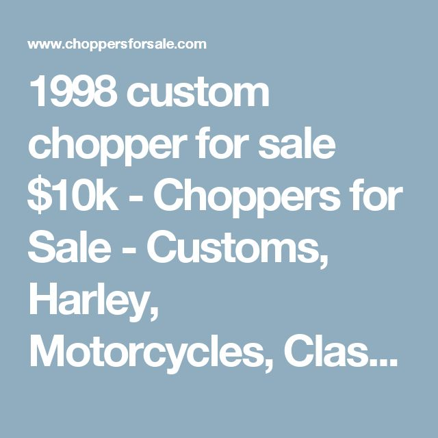 1998 custom chopper for sale $10k - Choppers for Sale - Customs, Harley, Motorcycles, Classifieds