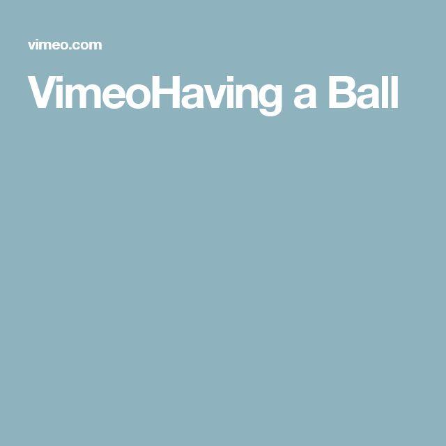 VimeoHaving a Ball