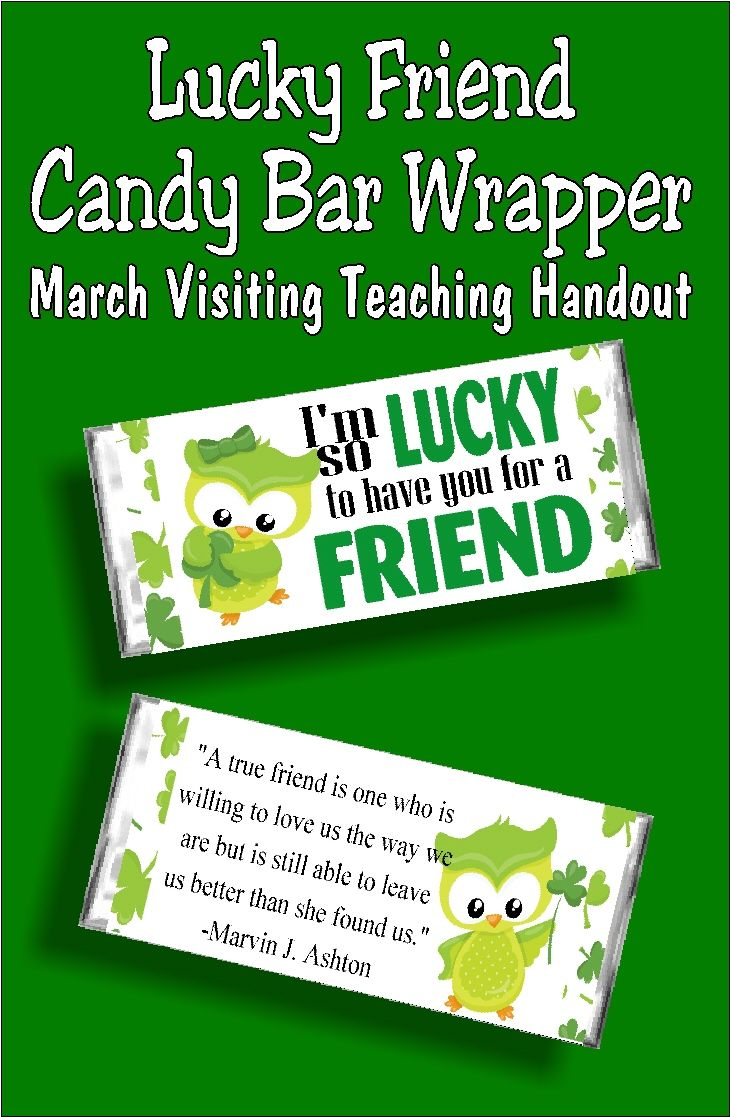 """March 2018, Let your Visiting Teaching sisters know how lucky you are to have them in your life with this fun St Patricks Day candy bar printable. With the saying """"I'm lucky to have you for a friend"""" on the front and a beautiful saying about friends on the back, this is the perfect card and gift for any of your friends this March."""