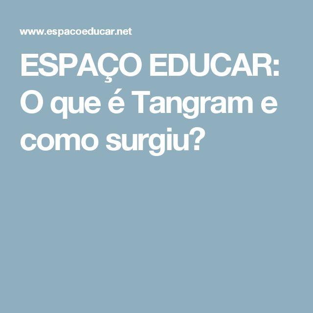 ESPAÇO EDUCAR: O que é Tangram e como surgiu?