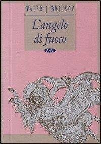 Leggere Libri Fuori Dal Coro : L' ANGELO DI FUOCO di Brjusov Valerij