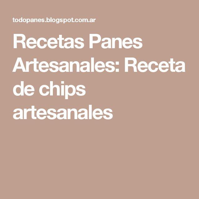 Recetas Panes Artesanales: Receta de chips artesanales
