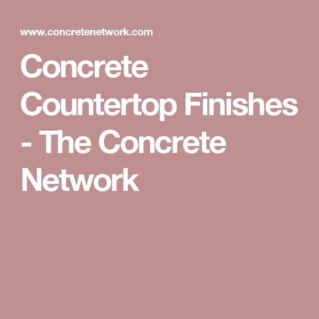 Concrete Countertop Finishes - The Concrete Network