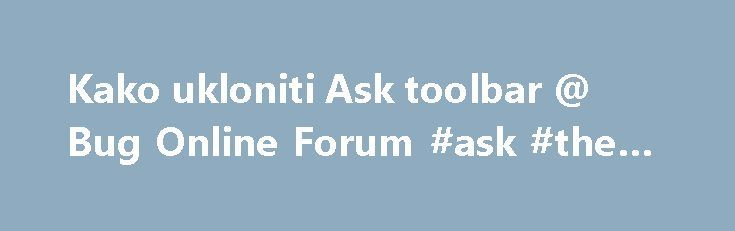 Kako ukloniti Ask toolbar @ Bug Online Forum #ask #the #oracle http://ask.nef2.com/2017/04/26/kako-ukloniti-ask-toolbar-bug-online-forum-ask-the-oracle/  #ask je # Kako ukloniti Ask toolbar Milka30 pet 11.11.2011 09:11 Logfile of Trend Micro HijackThis v2.0.4 Scan saved at 9:10:19, on 11.11.2011. Platform: Windows 7 (WinNT 6.00.3504) MSIE: Internet Explorer v8.00 (8.00.7600.16869) Boot mode: Normal Running processes: C:\Program Files\AVAST Software\Avast\AvastUI.exe C:\Program Files…