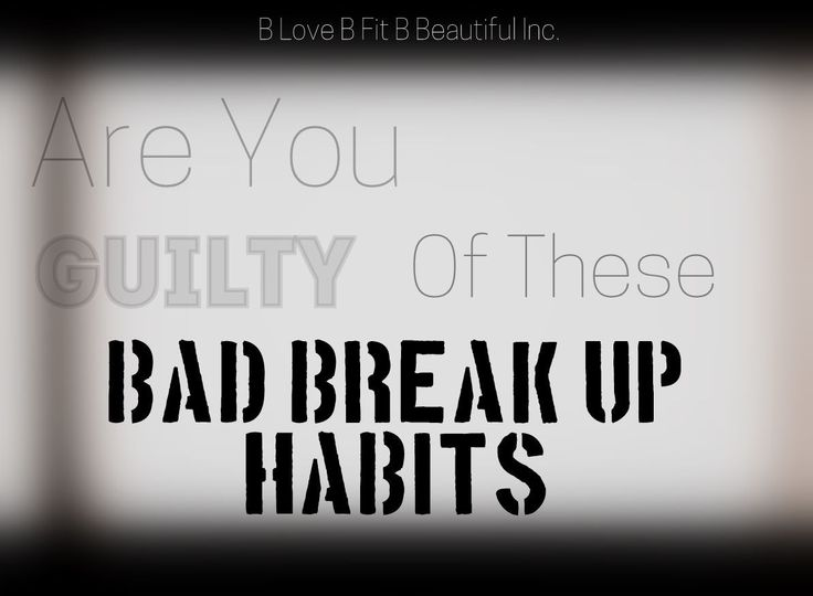 B Beautiful: Are You Guilty Of These Bad Break Up Habits?  http://www.blovebfitbbeautiful.com/2014/11/b-beautiful-are-you-guilty-of-these-bad.html
