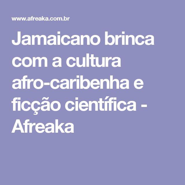 Jamaicano brinca com a cultura afro-caribenha e ficção científica - Afreaka