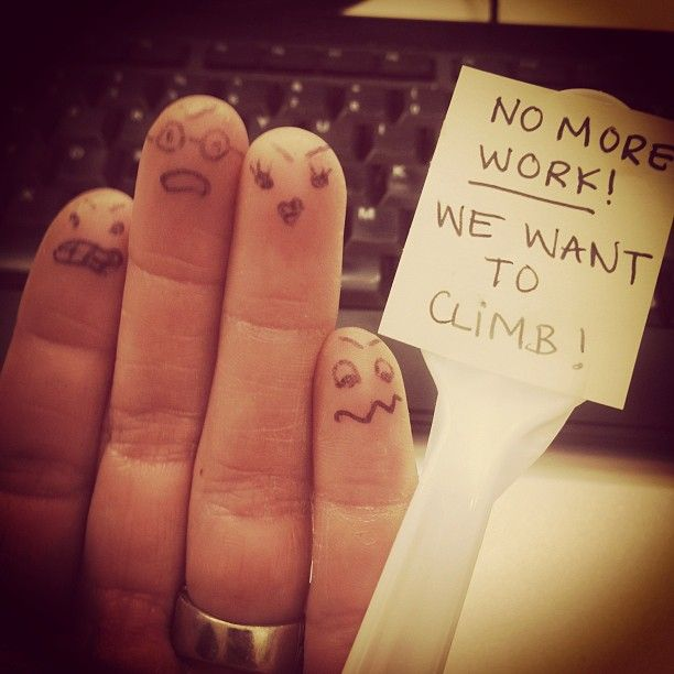 """My hands would say """"hurry up and climb, we are losing our callouses!!"""""""