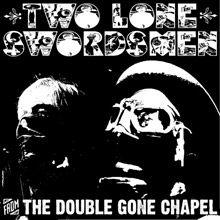 Two lone swordsmen/From The Double Gone Chapel