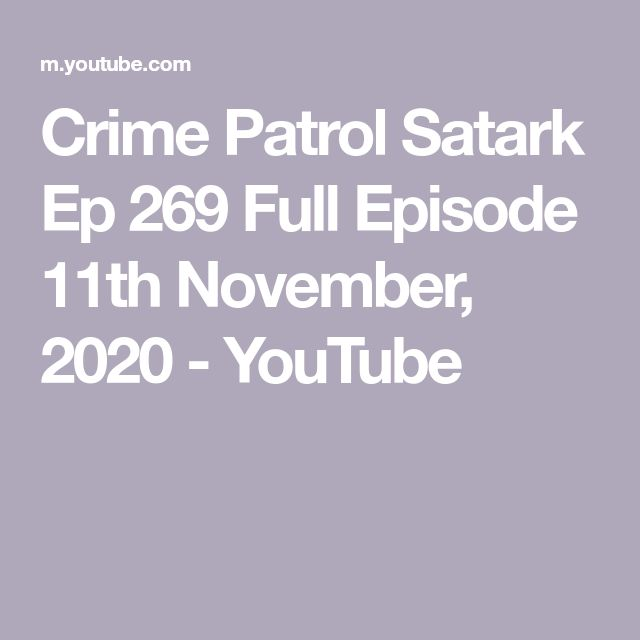 Crime Patrol Satark Ep 269 Full Episode 11th November 2020 Youtube In 2021 Full Episodes Episode Crime