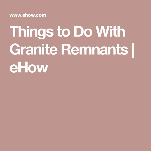 Things to Do With Granite Remnants | eHow