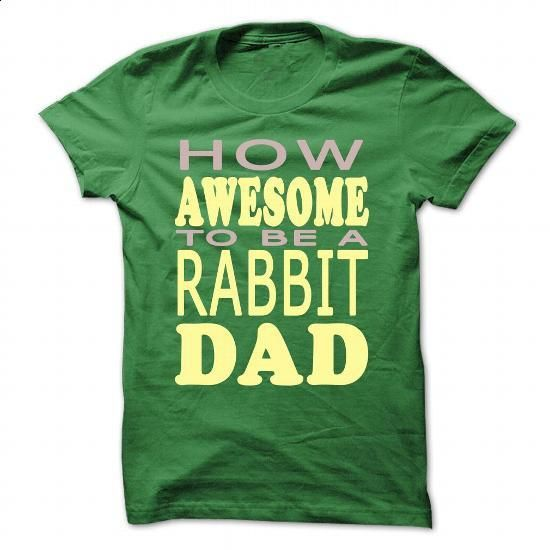 How awesome to be a Rabbit Dad - #t shirt #plain hoodies. BUY NOW => https://www.sunfrog.com/Pets/How-awesome-to-be-a-Rabbit-Dad-Green-46482199-Guys.html?60505