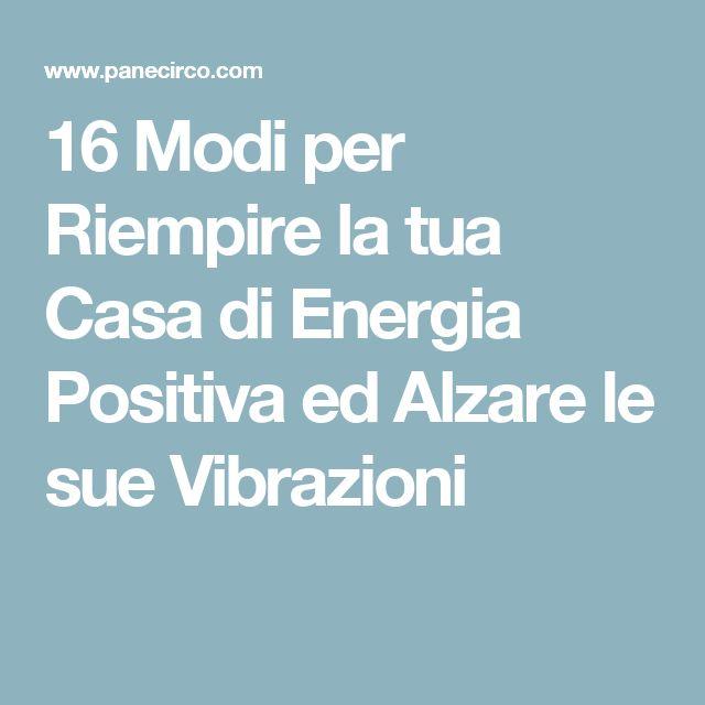 16 Modi per Riempire la tua Casa di Energia Positiva ed Alzare le sue Vibrazioni
