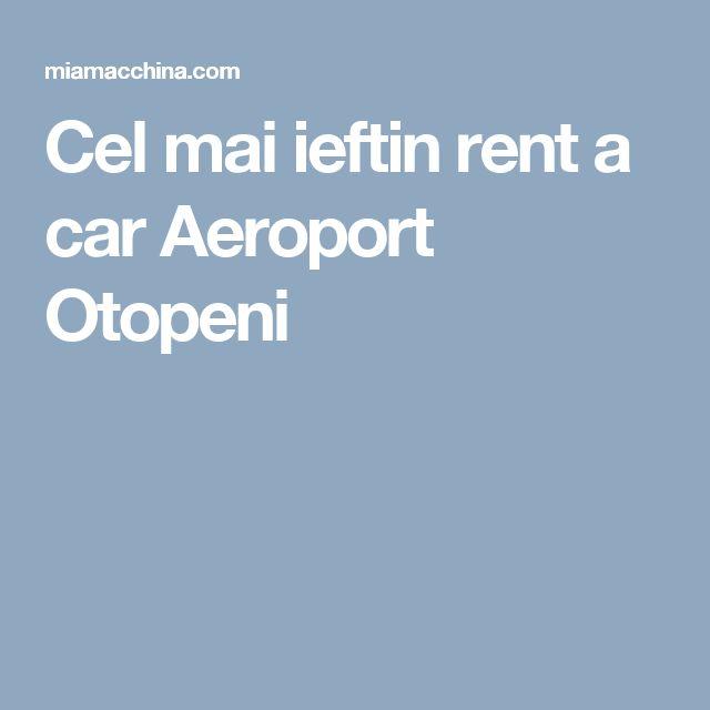 Cel mai ieftin rent a car Aeroport Otopeni
