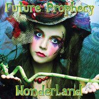 Future Prophecy - Wonderland (Album promo mix) by Future Prophecy on SoundCloud