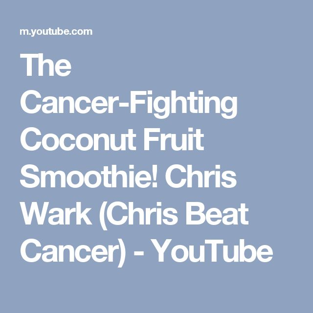 The Cancer-Fighting Coconut Fruit Smoothie! Chris Wark (Chris Beat Cancer) - YouTube