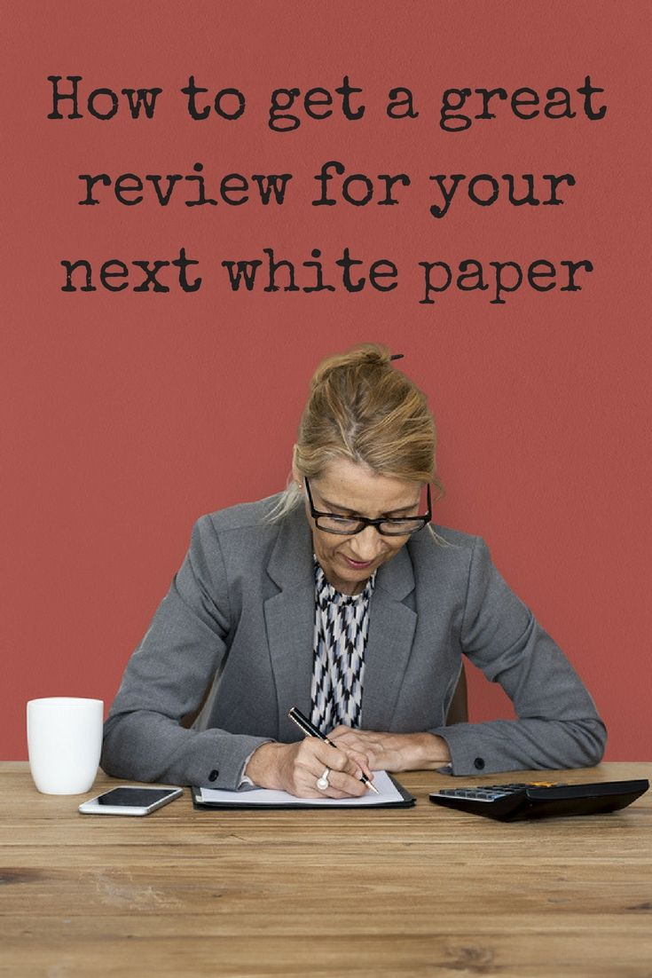 Got a white paper to review? This article includes tips AND a free check list to help you do it right.