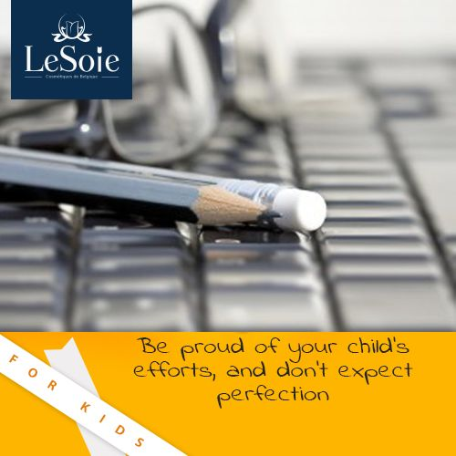 Be proud of your child's efforts, and don't expect perfection.  كوني فخورة بمجهود طفلك و لا تتوقعي منه الكمال