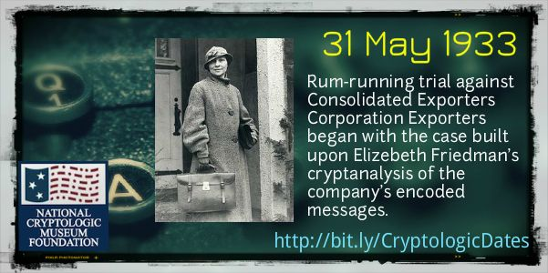 """31 May 1933: Rumrunning trial against Consolidated Exporters Corporation Exporters began with the case built upon Elizebeth Friedman's cryptanalysis of the company's encoded messages.  Elizebeth cracked rum runners' codes and served as a government witness across the country, making her the most famous cryptographer in the US.  The US Coast Guard credits her with deciphering over 12,000 encoded radio missions and calls her """"one of the most remarkable women to ever work for the U.S…"""
