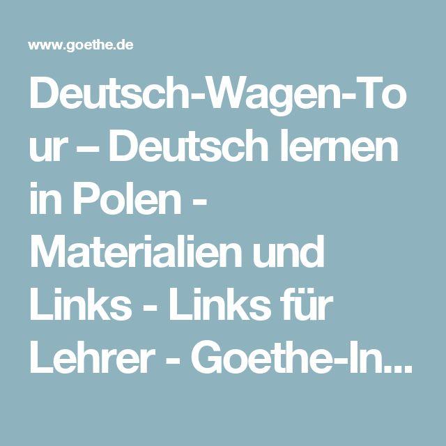 Deutsch-Wagen-Tour – Deutsch lernen in Polen - Materialien und Links - Links für Lehrer-Goethe-Institut