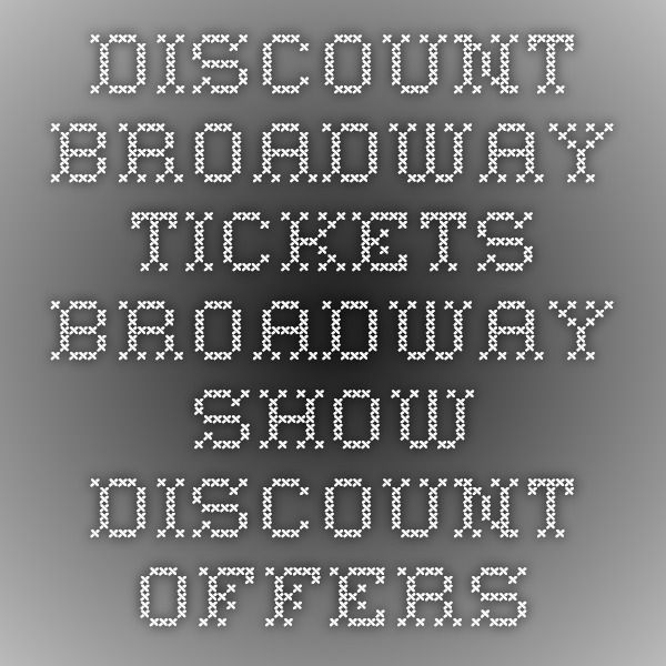 Discount Broadway Tickets - Broadway Show Discount Offers
