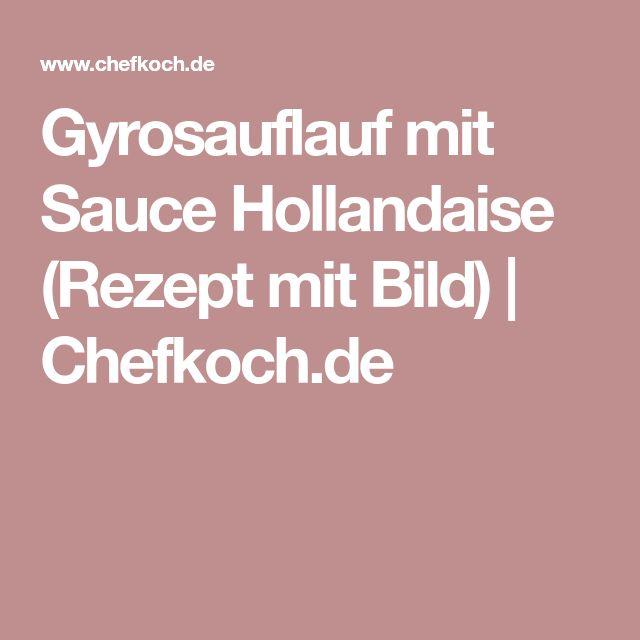 Gyrosauflauf mit Sauce Hollandaise (Rezept mit Bild)   Chefkoch.de