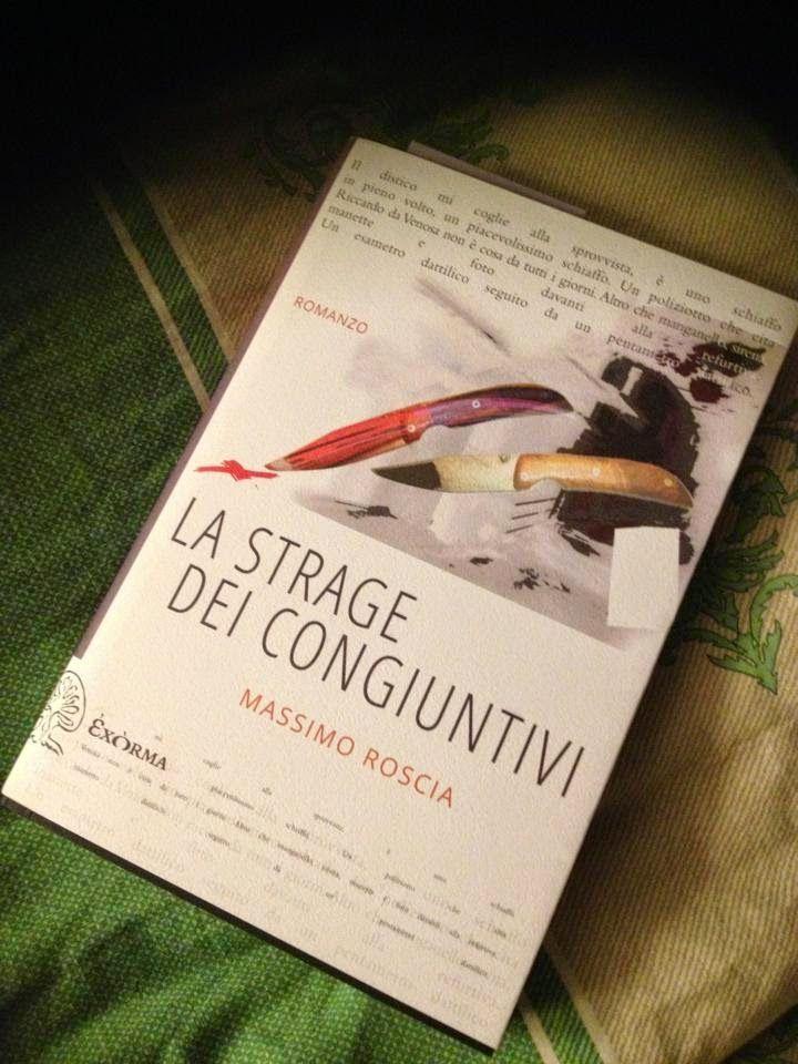 """[...] Non domandarci la formula che mondi possa aprirti [...]: """"La strage dei congiuntivi"""", Massimo Roscia - Una vera strage, consigliata per i """"duri"""" di cuore..."""