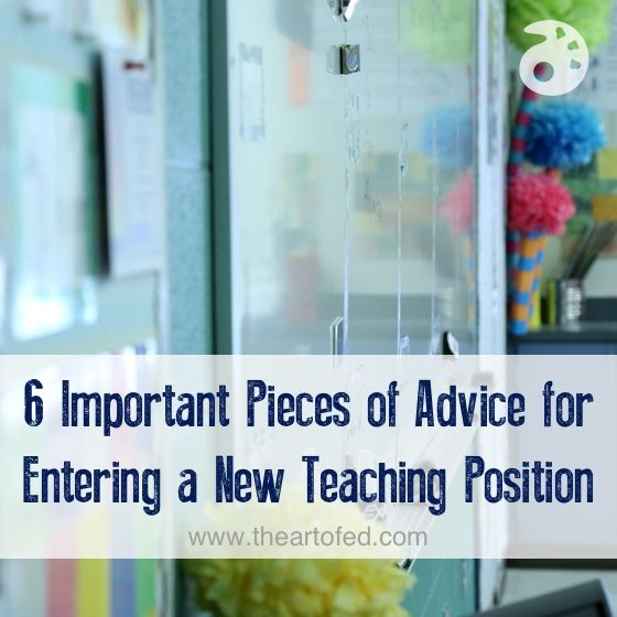 6 Important Pieces of Advice for Entering a New Teaching Position - The Art of Ed