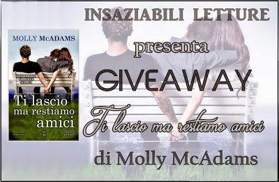 """Insaziabili Letture: Giveaway: """"TI LASCIO MA RESTIAMO AMICI"""" di Molly McAdams"""