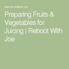 Preparing Fruits & Vegetables for Juicing | Reboot With Joe