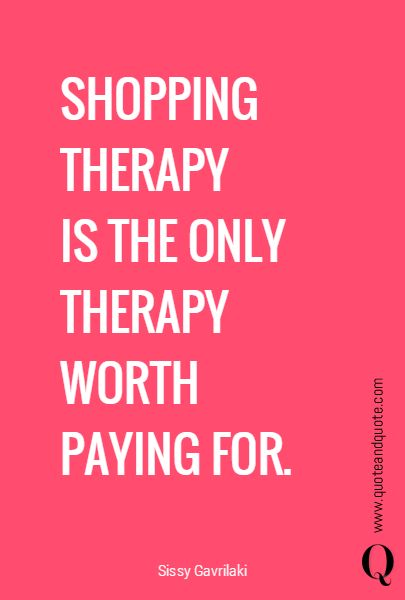 """""""SHOPPING THERAPY IS THE ONLY THERAPY WORTH PAYING FOR"""". https://www.quoteandquote.com/quote/?id=1053  #quote, #shopping, #therapy, #shoppingtherapy, #fashion, #style, #happiness, #motivate, #problems, #solution, #feelings, #quoteandquote, #humor, #humorous"""