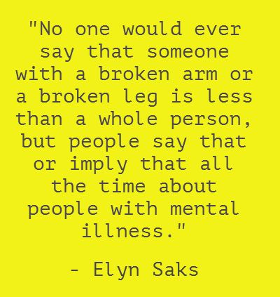 the negative stigmas attached to mental illness by elyn saks Many who suffer from mental illness are reluctant to face their problems or to seek help because of the social stigma attached to being labeled as such what a shame that we are so frightened by the idea of mental illness that we ostracize those in need, when the truth is that we are all susceptible.