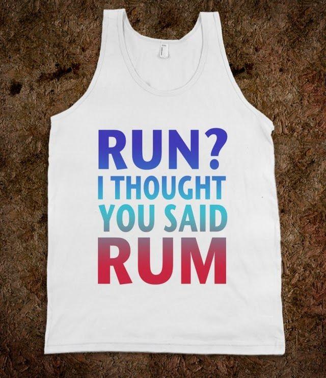 Run? I Thought You Said Rum......