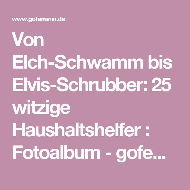 Von Elch-Schwamm bis Elvis-Schrubber: 25 witzige Haushaltshelfer : Fotoalbum - gofeminin