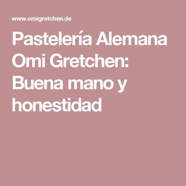 Pastelería Alemana Omi Gretchen: Buena mano y honestidad