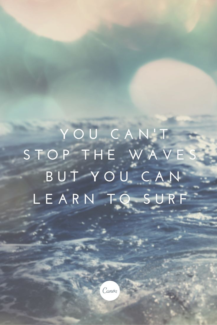 You can't stop the waves, but you can learn to surf. #inspiration #graphicdesign #quote