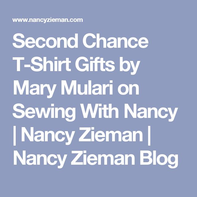 Second Chance T-Shirt Gifts by Mary Mulari on Sewing With Nancy | Nancy Zieman | Nancy Zieman Blog