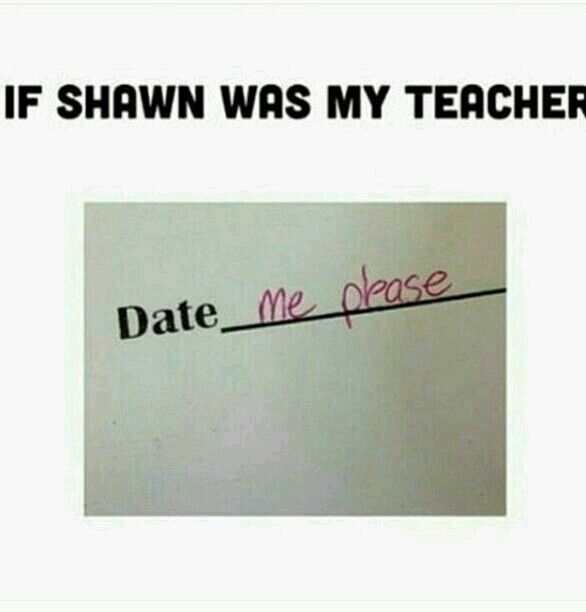 If Shawn was my teacher I wouldn't be able to focus in class so in all of my tests I would fail. Then I'd need extra tuition off him and then I still wouldn't focus so let's just say it'd be a good thing for me at the time but my future wouldn't be very good if he taught an important subject like math or English! ❤️