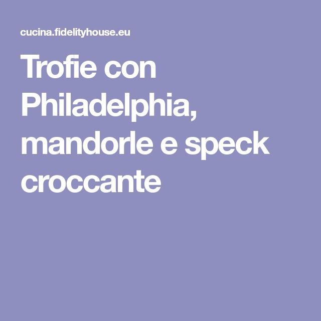 Trofie con Philadelphia, mandorle e speck croccante
