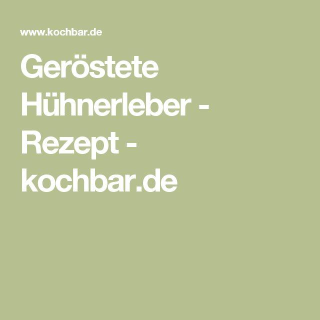 Geröstete Hühnerleber - Rezept - kochbar.de