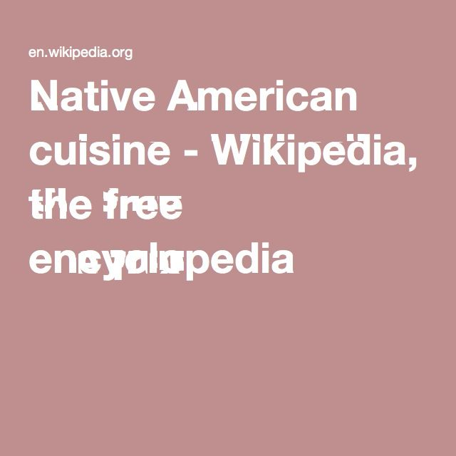 Native American cuisine -per what's currently shared via Wikipedia, the free encyclopedia #TheSouixChef