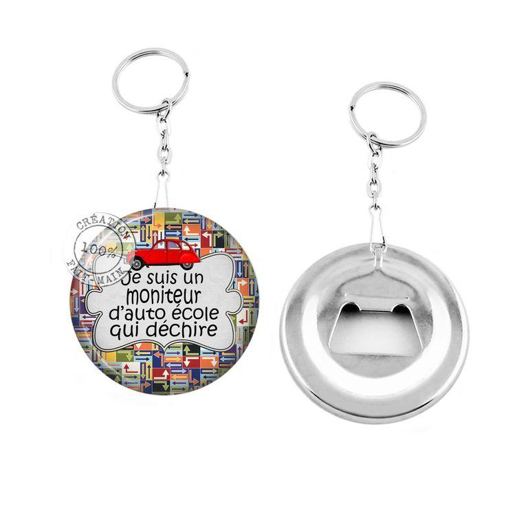 Porte clé décapsuleur / cadeau je suis un moniteur d'auto école qui déchire : Porte clés par bijoux-martika-creation