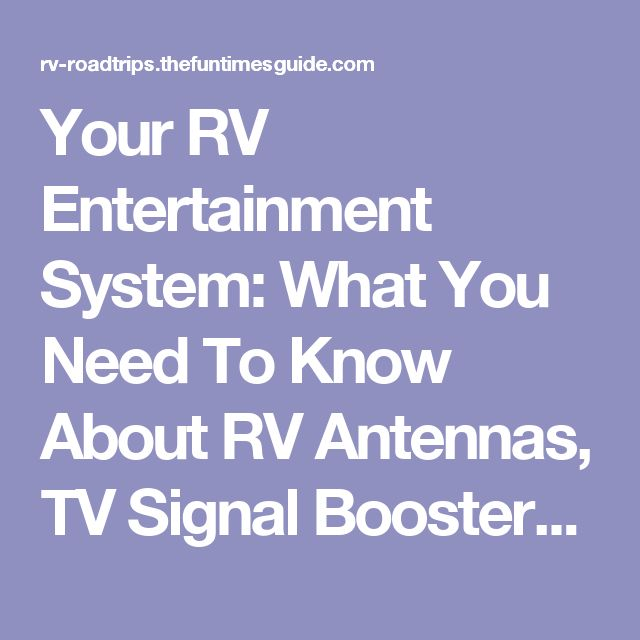 Your RV Entertainment System: What You Need To Know About RV Antennas, TV Signal Boosters & Satellite Receivers | The RVing Guide
