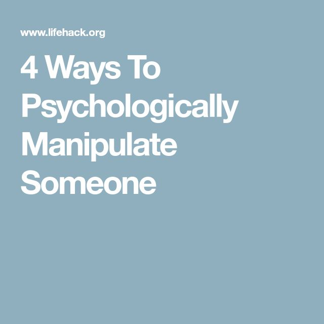 4 Ways To Psychologically Manipulate Someone
