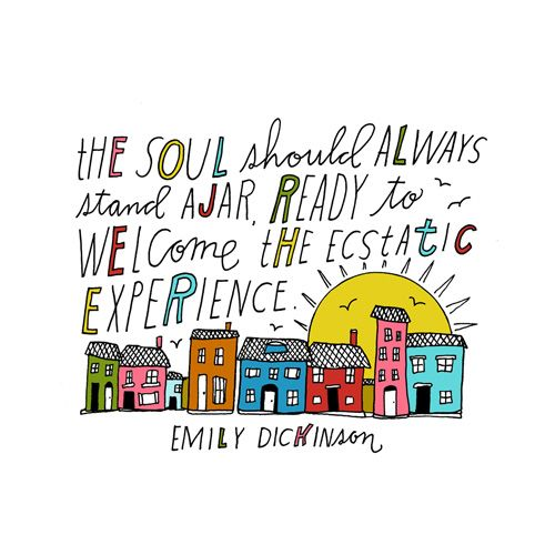 The soul should always stand ajar, ready  to welcome the ectatic experience. - Emily Dickinson #quote   Brain Pickings